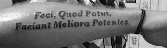 Feci quod potui, faciant meliora potentes татуировка на руке